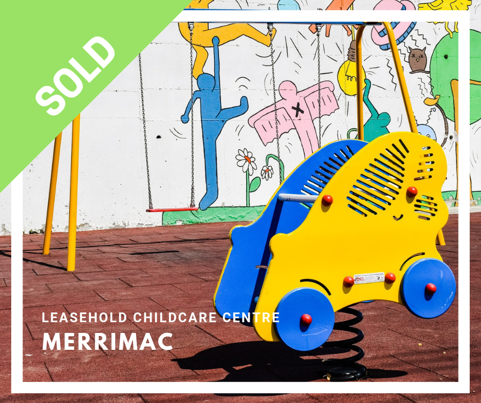 MERRIMAC SOLD - Childcare Centres For Sale